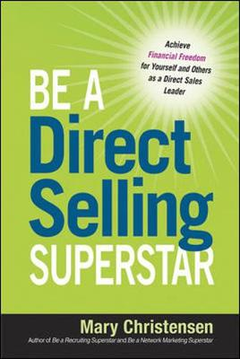 Be a Direct Selling Superstar: Achieve Financial Freedom for Yourself and Others as a Direct Sales Leader by Mary Christensen