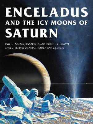 Enceladus and the Icy Moons of Saturn by Paul M. Schenk