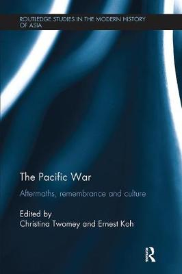 The Pacific War: Aftermaths, Remembrance and Culture by Christina Twomey