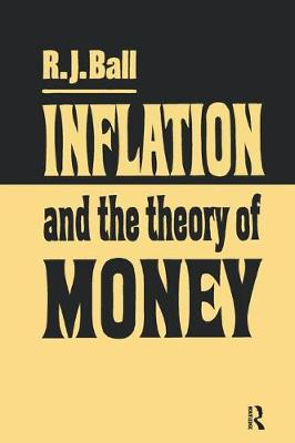 Inflation and the Theory of Money by R. J. Ball