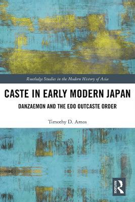 Caste in Early Modern Japan: Danzaemon and the Edo Outcaste Order book