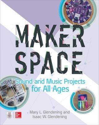 Makerspace Sound and Music Projects for All Ages by Isaac W. Glendening