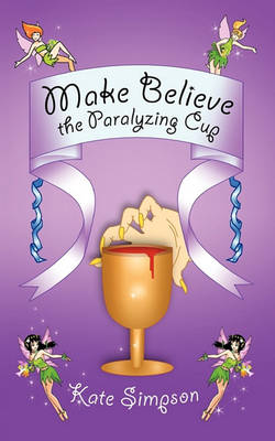 Make Believe: the Paralyzing Cup by Kate Simpson