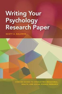 Writing Your Psychology Research Paper by Scott Baldwin