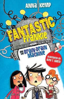 Fantastic Frankie and the Brain-Drain Machine by Anna Kemp