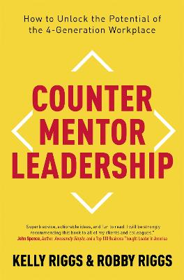 Counter Mentor Leadership: How to Unlock the Potential of the 4-Generation Workplace by Kelly Riggs