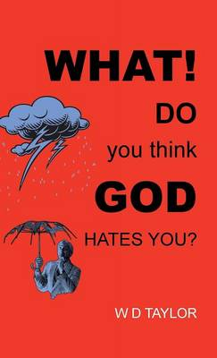 What! Do You Think God Hates You? by D. W. Taylor