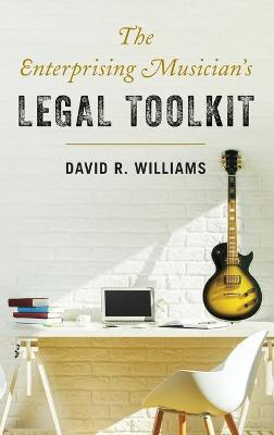 The Enterprising Musician's Legal Toolkit by David R. Williams