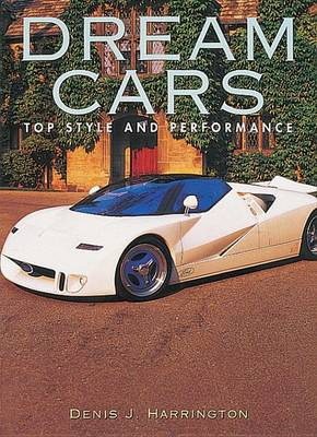 Dream Cars: Top Style and Performance by Denis J. Harrington