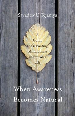 When Awareness Becomes Natural by Sayadaw U. Tejaniya