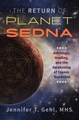 The Return of Planet Sedna: Astrology, Healing, and the Awakening of Cosmic Kundalini book