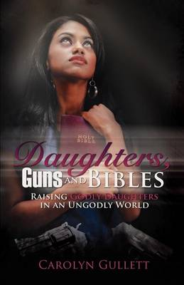 Daughters, Guns, and Bibles by Carolyn Gullett