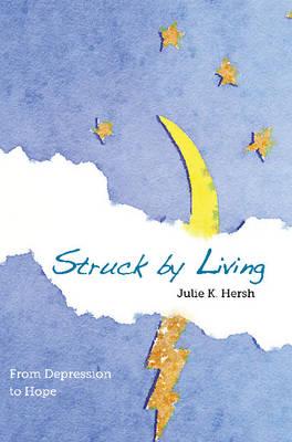 Struck By Living by Julie K. Hersh