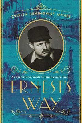 Ernest's Way: An International Journey Through Hemingway's Life by Cristen Hemingway Jaynes