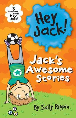 Jack's Awesome Stories: Three favourites from Hey Jack! by Sally Rippin