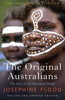 The Original Australians: The Story of the Aboriginal People by Josephine Flood