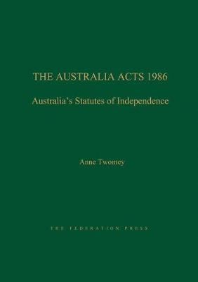Australia Acts 1986 by Anne Twomey