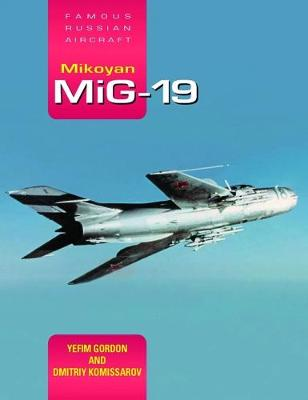 Mikoyan MiG-19: Famous Russian Aircraft by Yefim Gordon