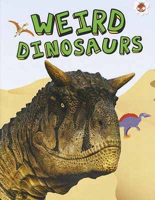 Weird Dinosaurs - My Favourite Dinosaurs by Emily Kington