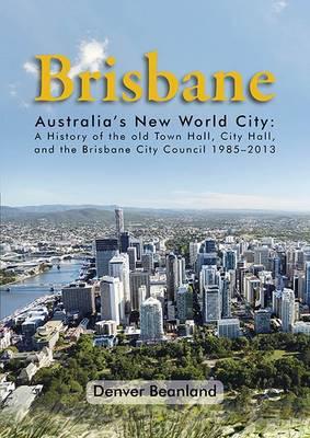 Brisbane: Australia New World City by Denver Beanland