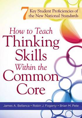 How to Teach Thinking Skills Within the Common Core by Dr James A Bellanca