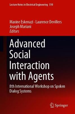 Advanced Social Interaction with Agents: 8th International Workshop on Spoken Dialog Systems by Joseph Mariani
