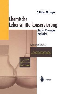 Chemische Lebensmittelkonservierung: Stoffe -- Wirkungen -- Methoden by Erich Luck