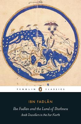 Ibn Fadlan and the Land of Darkness: Arab Travellers in the Far North by Ibn Fadlan