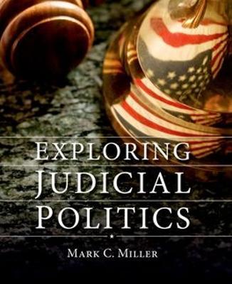 Exploring Judicial Politics by Mark Crispin Miller
