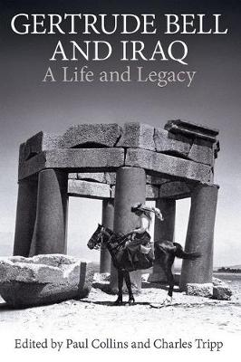 Gertrude Bell and Iraq: A life and legacy by Charles Tripp