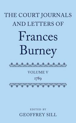 The Court Journals and Letters of Frances Burney: Volume V: 1789 by Geoffrey Sill