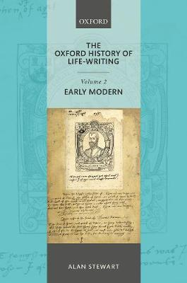Oxford History of Life Writing: Volume 2. Early Modern by Alan Stewart