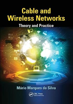 Cable and Wireless Networks: Theory and Practice book