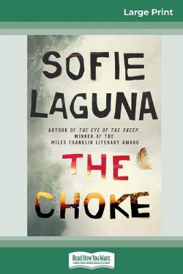 The The Choke (16pt Large Print Edition) by Sofie Laguna