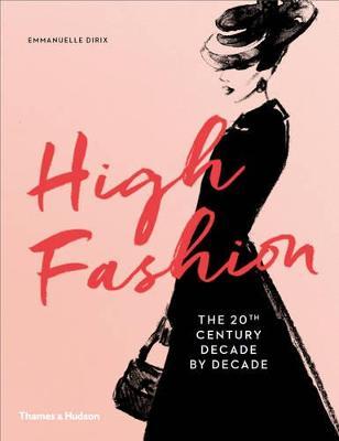 High Fashion: The 20th Century Decade by Decade by Emmanuelle Dirix