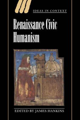 Renaissance Civic Humanism by James Hankins