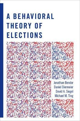 A Behavioral Theory of Elections by Jonathan Bendor