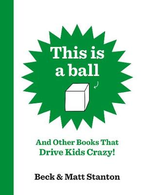 This Is a Ball and Other Books That Drive Kids Crazy! (Books That Drive Kids Crazy!, #1-5) by Beck Stanton