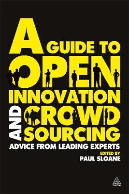 A Guide to Open Innovation and Crowdsourcing by Paul Sloane