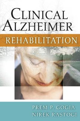 Clinical Alzheimer Rehabilitation by Prem P. Gogia