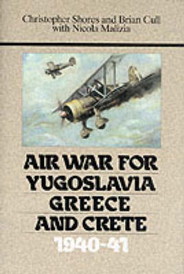 Air War for Yugoslavia, Greece and Crete, 1940-41 by Christopher Shores
