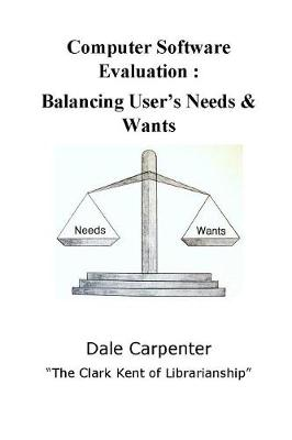 Computer Software Evaluation: Balancing User's Needs & Wants by Dale Carpenter