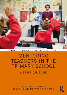Mentoring Teachers in the Primary School: A Practical Guide by Kristy Howells