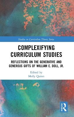 Complexifying Curriculum Studies by Molly Quinn
