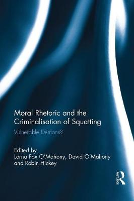 Moral Rhetoric and the Criminalisation of Squatting: Vulnerable Demons? book
