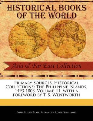 The Philippine Islands, 1493-1803, Volume III by Emma Helen Blair