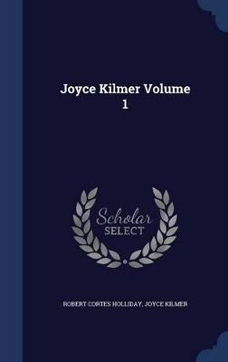 Joyce Kilmer; Volume 1 by Robert Cortes Holliday