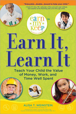 Earn It, Learn It: Teach Your Child the Value of Money, Work, and Time Well Spent book