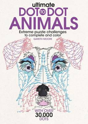 Ultimate Dot-To-Dot Animals by Dr Gareth Moore