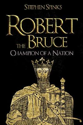 Robert the Bruce: Champion of a Nation by Stephen Spinks